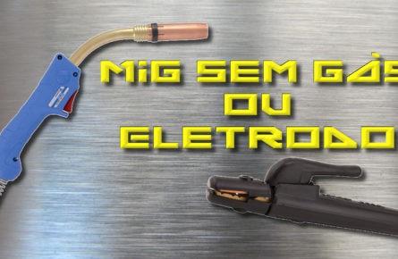 MIG sem gás ou Eletrodo revestido?